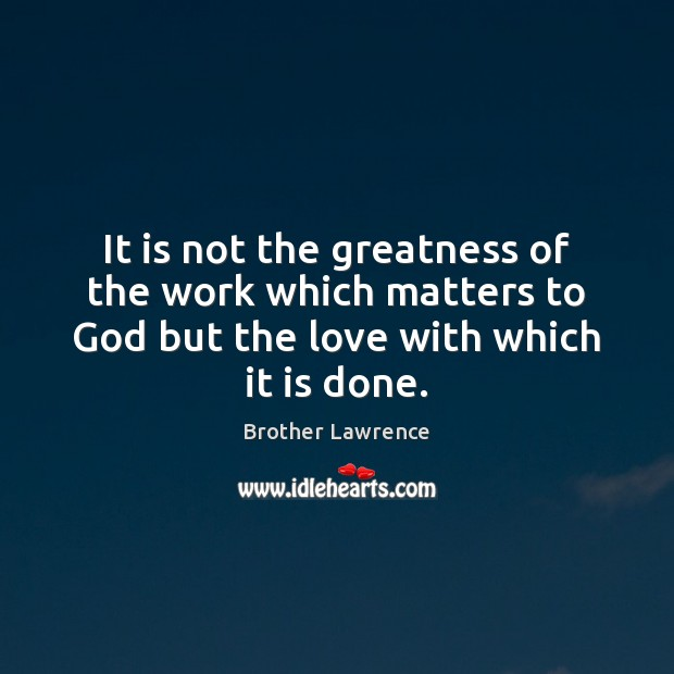 It is not the greatness of the work which matters to God Image
