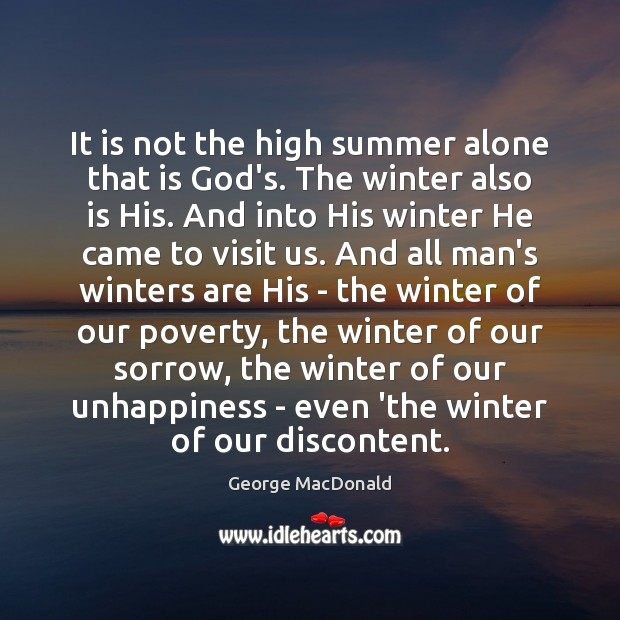 It is not the high summer alone that is God's. The winter Winter Quotes Image