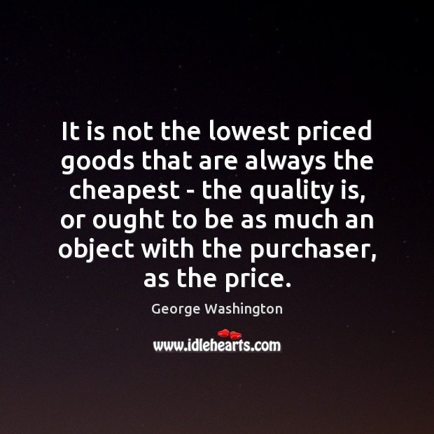 It is not the lowest priced goods that are always the cheapest Image
