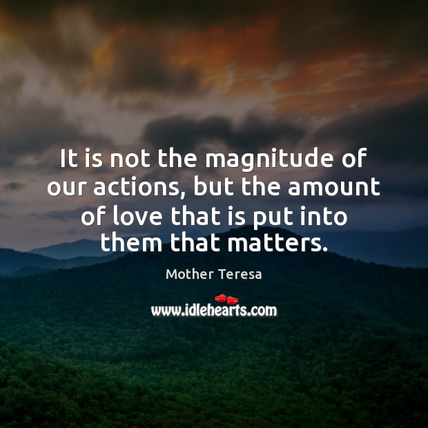 It is not the magnitude of our actions, but the amount of Image
