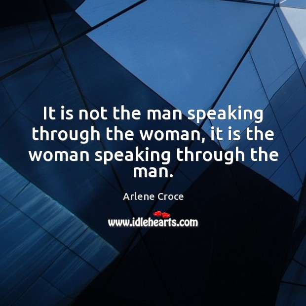 Image, It is not the man speaking through the woman, it is the woman speaking through the man.