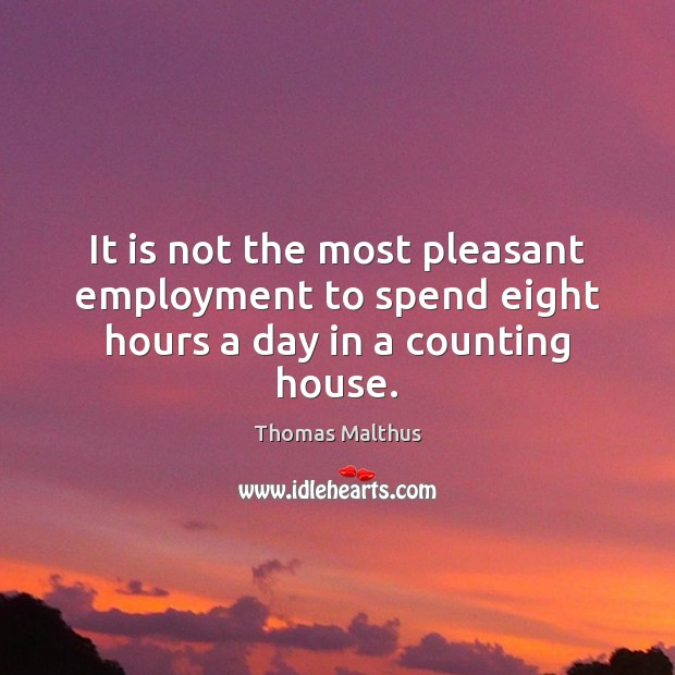 It is not the most pleasant employment to spend eight hours a day in a counting house. Image