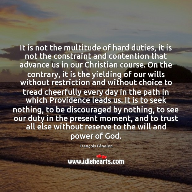 It is not the multitude of hard duties, it is not the Image