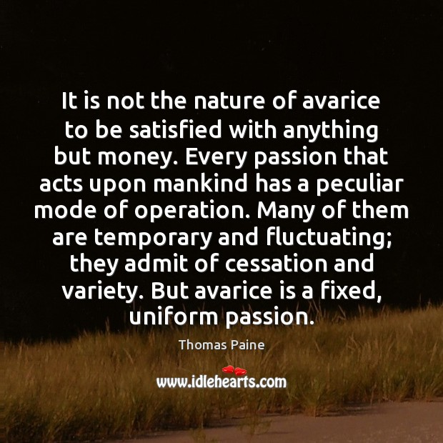 Image, It is not the nature of avarice to be satisfied with anything