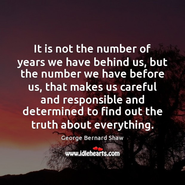 Image, It is not the number of years we have behind us, but