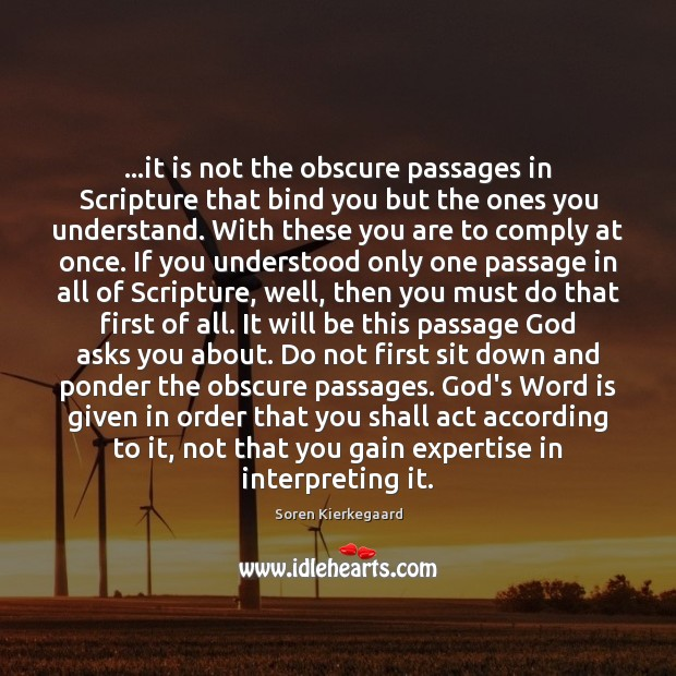 …it is not the obscure passages in Scripture that bind you but Soren Kierkegaard Picture Quote