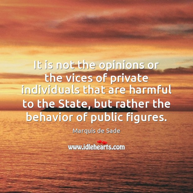 It is not the opinions or the vices of private individuals that Marquis de Sade Picture Quote