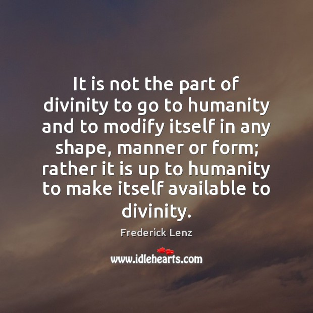 It is not the part of divinity to go to humanity and Image