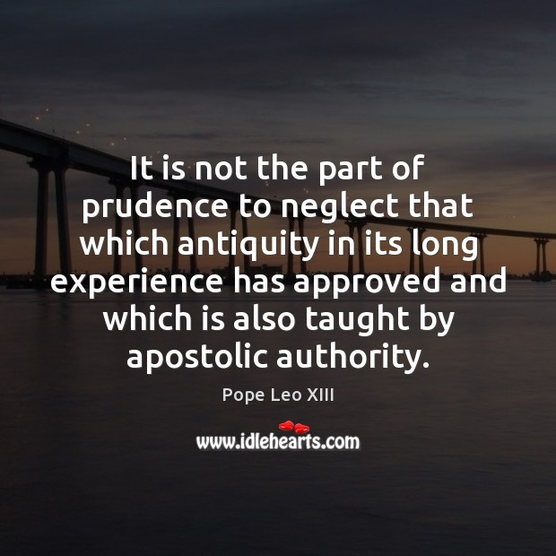 Image, It is not the part of prudence to neglect that which antiquity