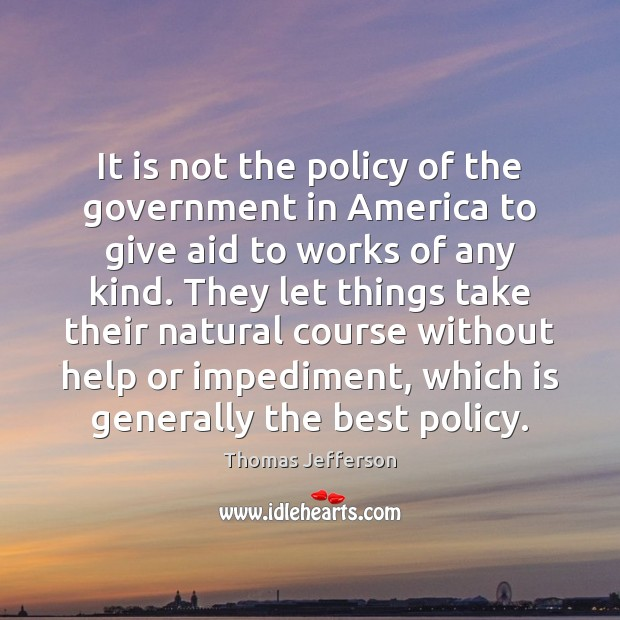 It is not the policy of the government in America to give Image