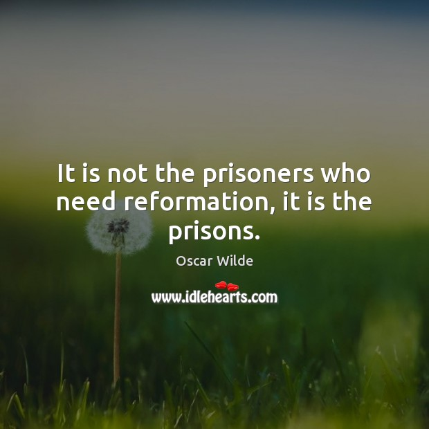 Image, It is not the prisoners who need reformation, it is the prisons.