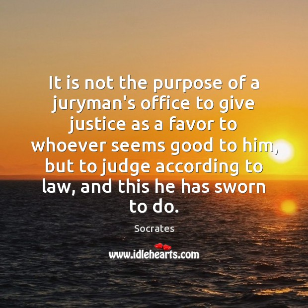 It is not the purpose of a juryman's office to give justice Socrates Picture Quote