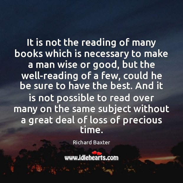 It is not the reading of many books which is necessary to Richard Baxter Picture Quote