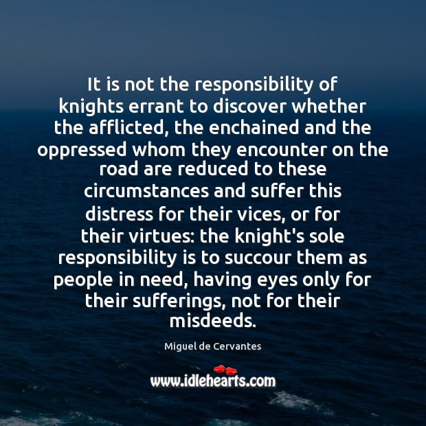It is not the responsibility of knights errant to discover whether the Responsibility Quotes Image