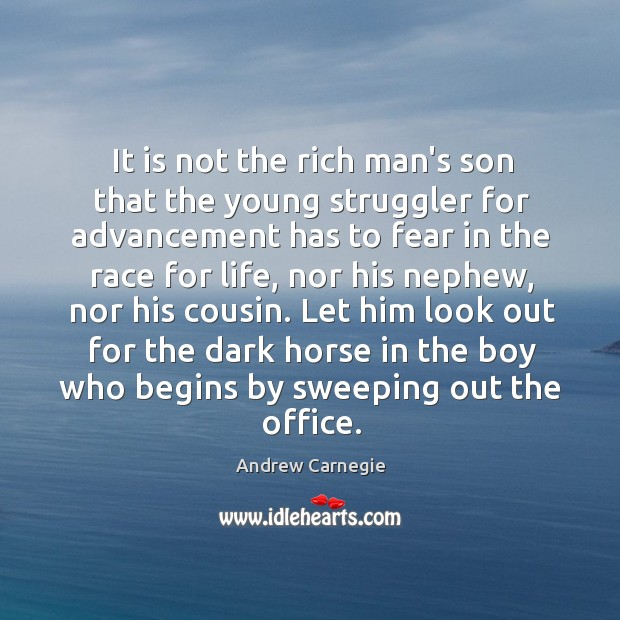 Image, It is not the rich man's son that the young struggler for