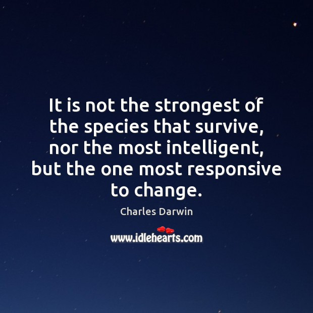 It is not the strongest of the species that survive, nor the Charles Darwin Picture Quote