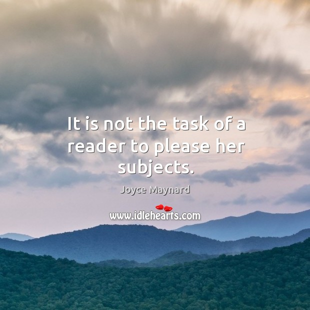 It is not the task of a reader to please her subjects. Image