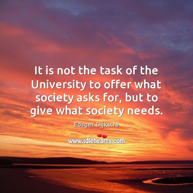 It is not the task of the University to offer what society Edsger Dijkstra Picture Quote
