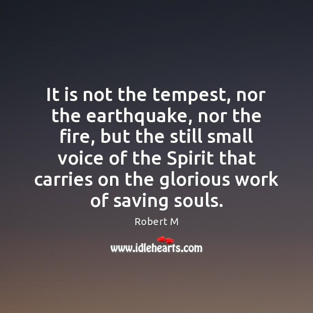 It is not the tempest, nor the earthquake, nor the fire, but Image