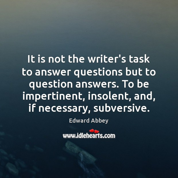Image, It is not the writer's task to answer questions but to question