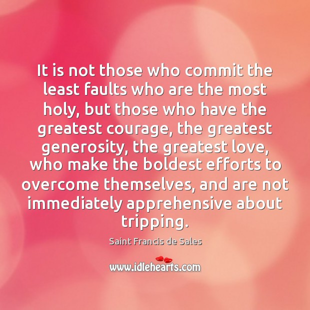 It is not those who commit the least faults who are the Saint Francis de Sales Picture Quote