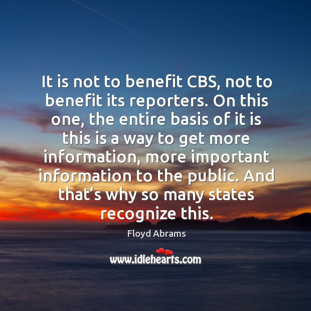 It is not to benefit cbs, not to benefit its reporters. On this one, the entire basis of it is Image