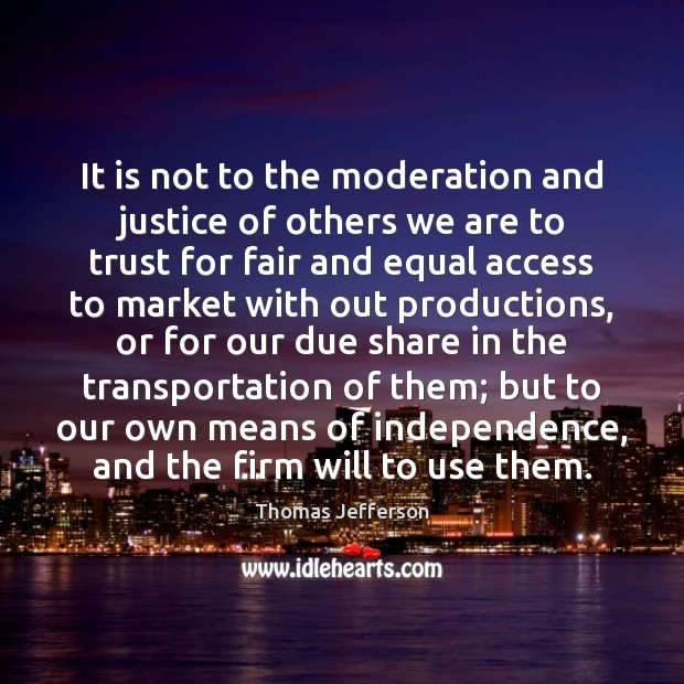 It is not to the moderation and justice of others we are Access Quotes Image