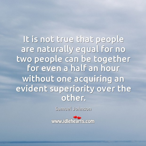 Image, It is not true that people are naturally equal for no two people