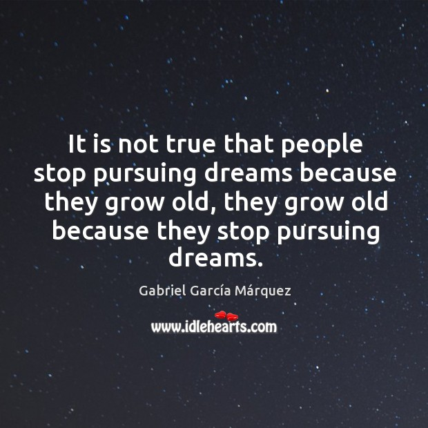 Image, It is not true that people stop pursuing dreams because they grow old, they grow