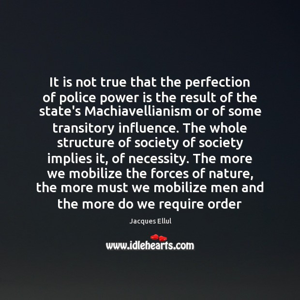 It is not true that the perfection of police power is the Jacques Ellul Picture Quote