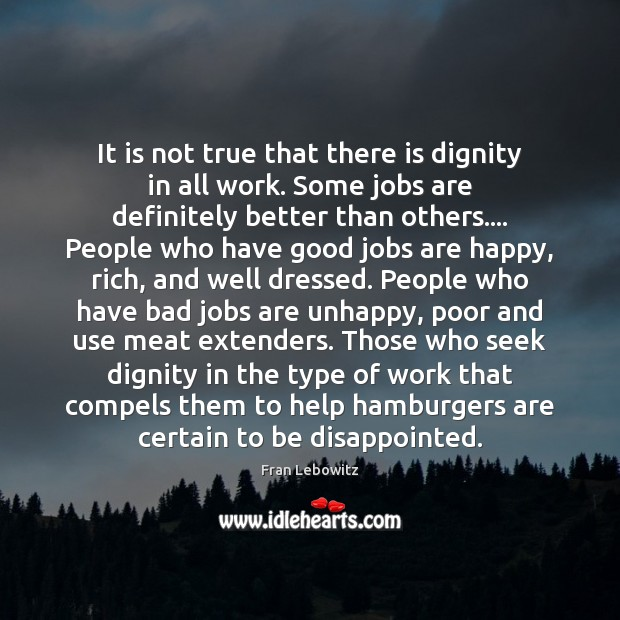 Image, It is not true that there is dignity in all work. Some