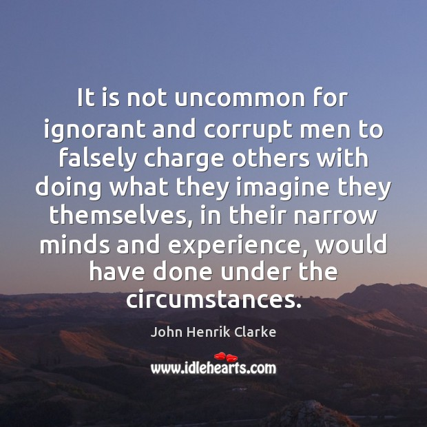 Image, It is not uncommon for ignorant and corrupt men to falsely charge