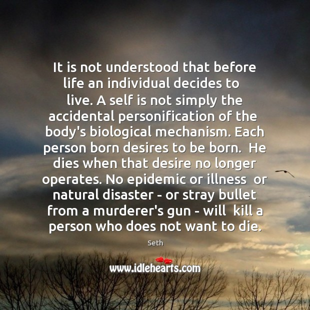 It is not understood that before life an individual decides to   live. Seth Picture Quote