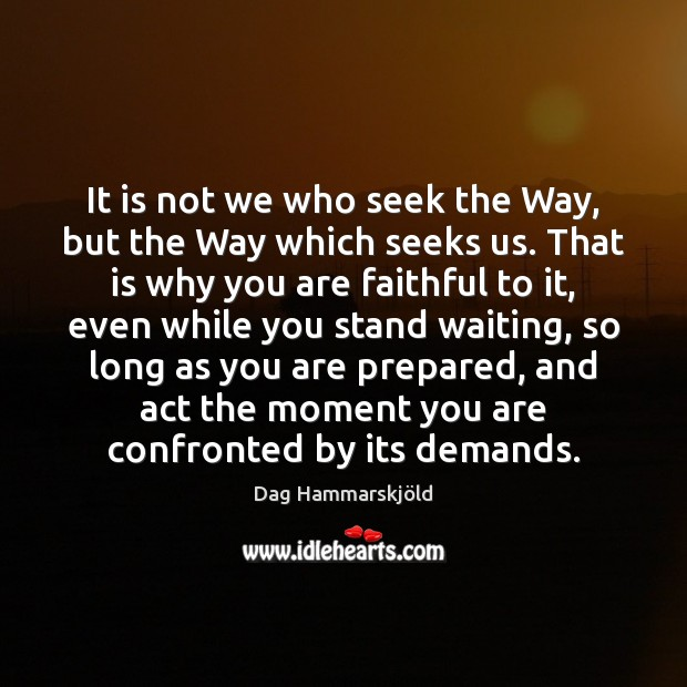 Image, It is not we who seek the Way, but the Way which