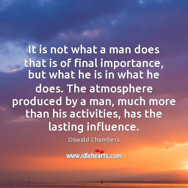 It is not what a man does that is of final importance, Oswald Chambers Picture Quote