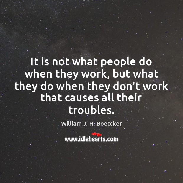 It is not what people do when they work, but what they Image