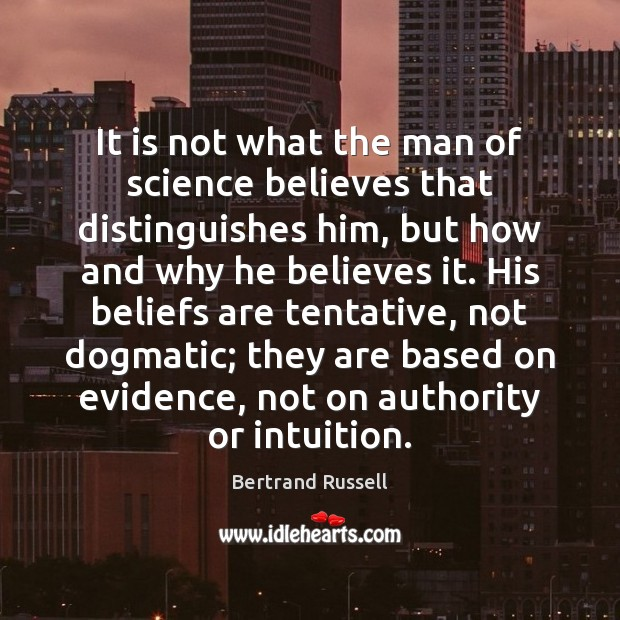 It is not what the man of science believes that distinguishes him, Bertrand Russell Picture Quote