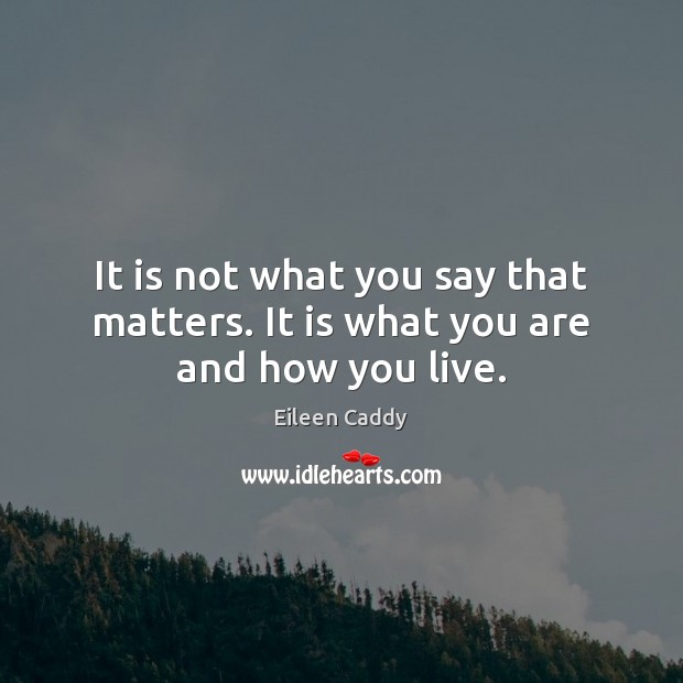 Image, It is not what you say that matters. It is what you are and how you live.