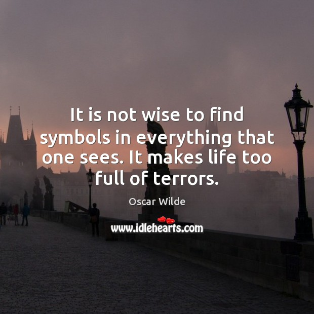 Image, It is not wise to find symbols in everything that one sees.