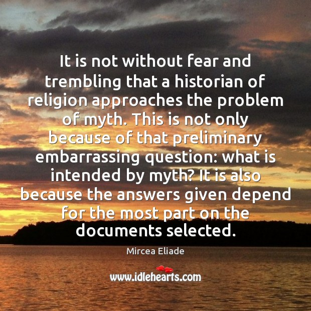 It is not without fear and trembling that a historian of religion Mircea Eliade Picture Quote