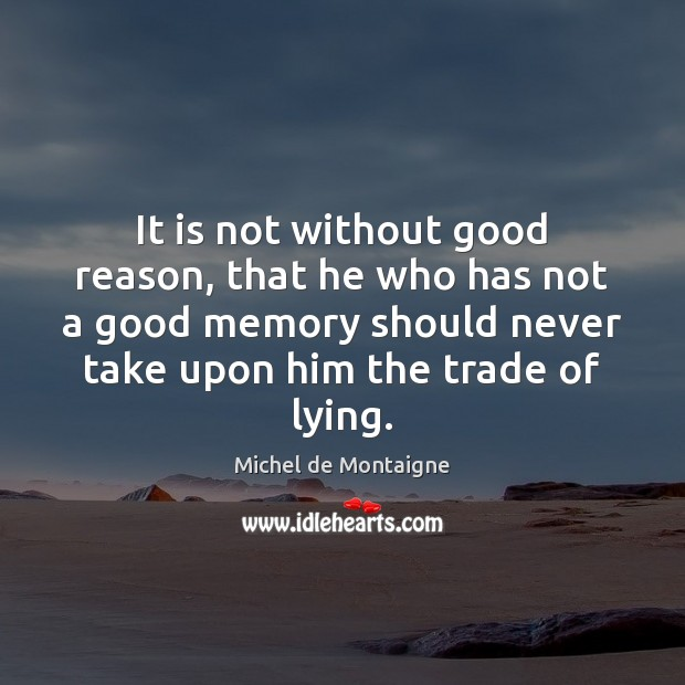 It is not without good reason, that he who has not a Michel de Montaigne Picture Quote