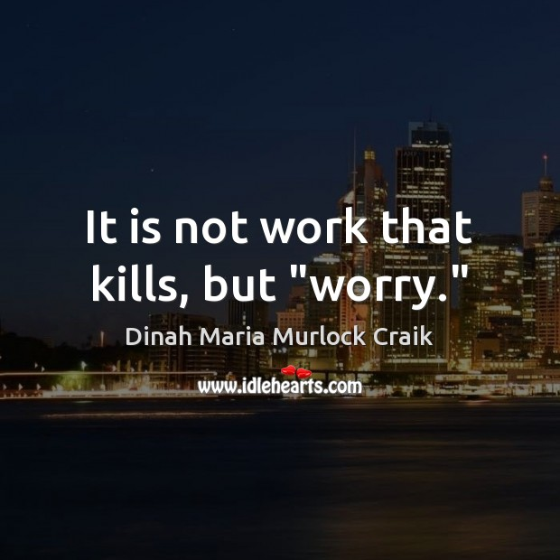 "Image, It is not work that kills, but ""worry."""
