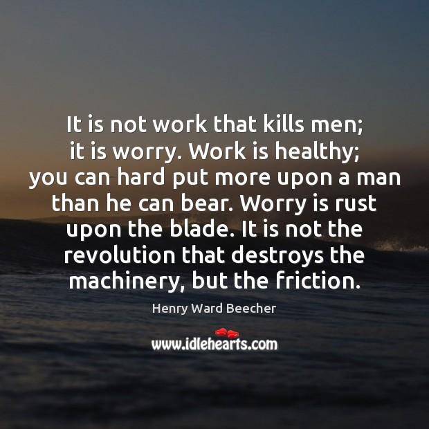 Image, It is not work that kills men; it is worry. Work is