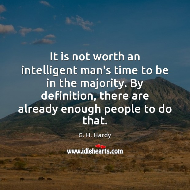 It is not worth an intelligent man's time to be in the Image