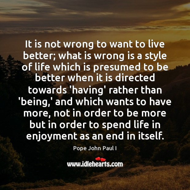 It is not wrong to want to live better; what is wrong Image