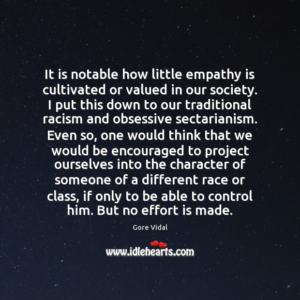 It is notable how little empathy is cultivated or valued in our Image