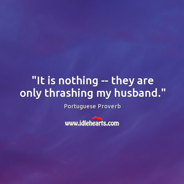 "Image, ""it is nothing — they are only thrashing my husband."""