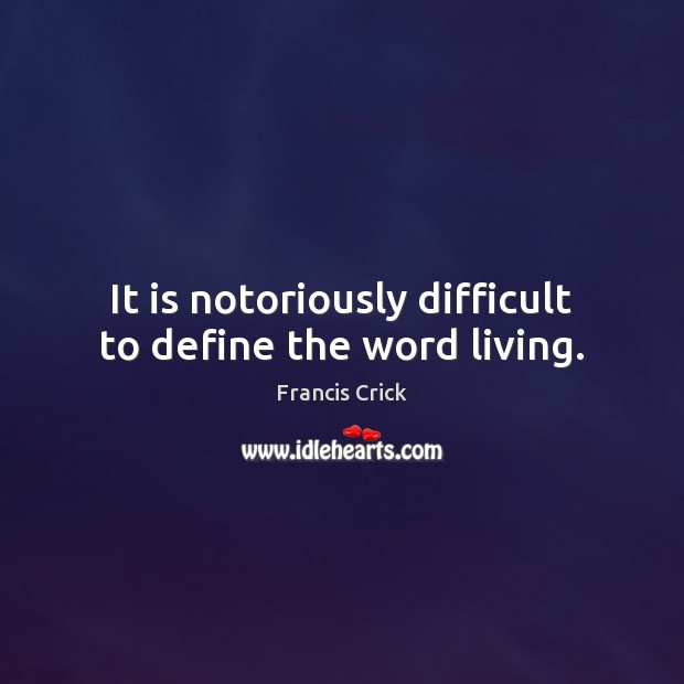 Image, It is notoriously difficult to define the word living.
