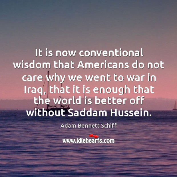 It is now conventional wisdom that americans do not care why we went to war in iraq Image