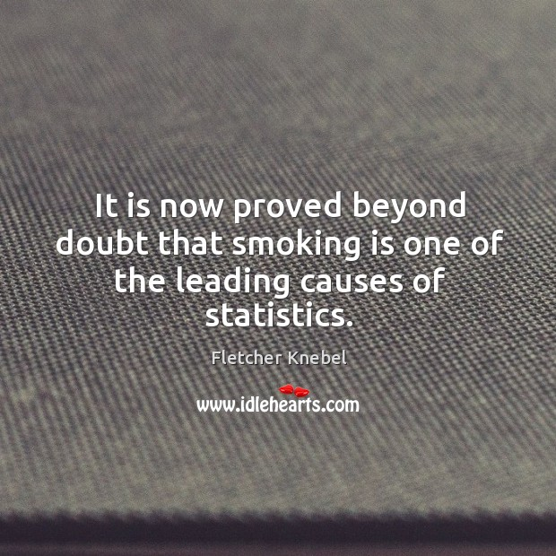 It is now proved beyond doubt that smoking is one of the leading causes of statistics. Smoking Quotes Image
